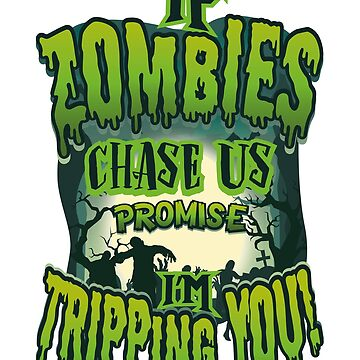If Zombies Chase Us Promise I'm Tripping You Halloween Zombie Lover by ginzburgpress