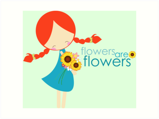 flowers are flowers by claclina