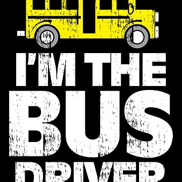 I am the bus driver's bus gift saying by tamerch