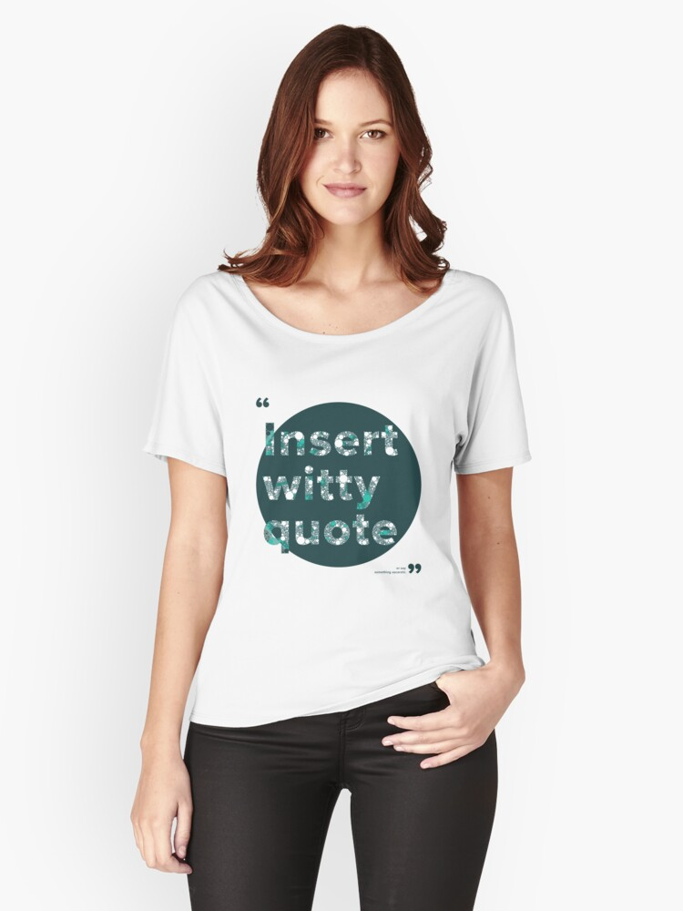 Insert witty quote Women's Relaxed Fit T-Shirt Front