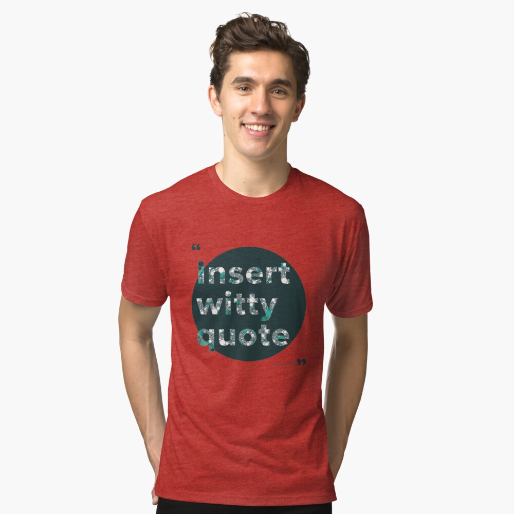 Insert witty quote Tri-blend T-Shirt Front