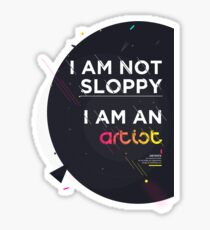 I'm not sloppy, I'm an artist Sticker