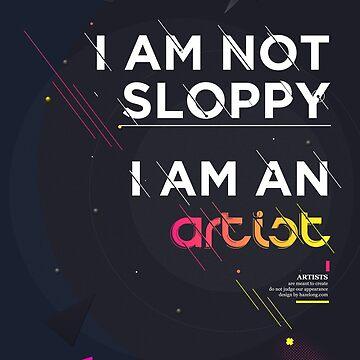 I'm not sloppy, I'm an artist by hazelong