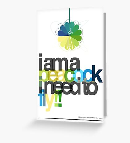 I'm a peacock, I need to fly Greeting Card