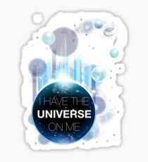 I've got the universe on me Sticker