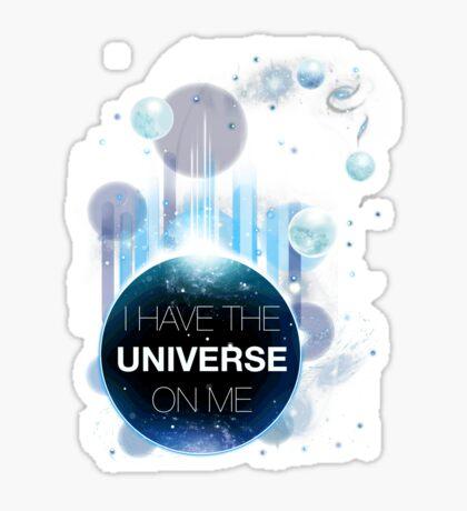 I've got the universe on me Sticker
