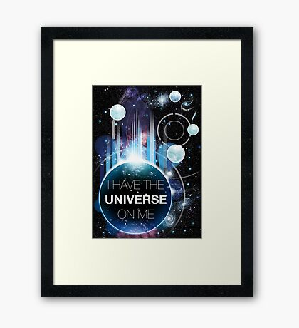I've got the universe on me Framed Print