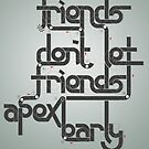 Friends don't let friends apex early by hazelong