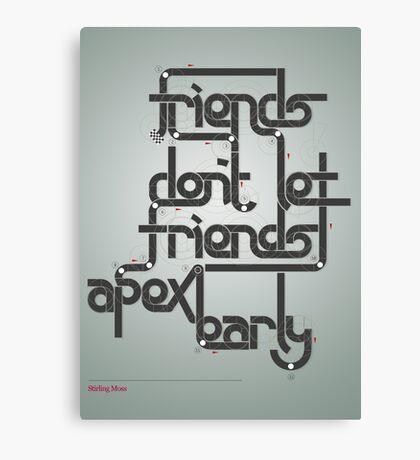 Friends don't let friends apex early Canvas Print