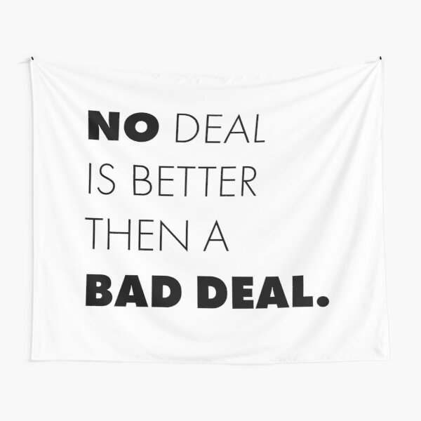 No deal is better then a bad deal. Tapestry
