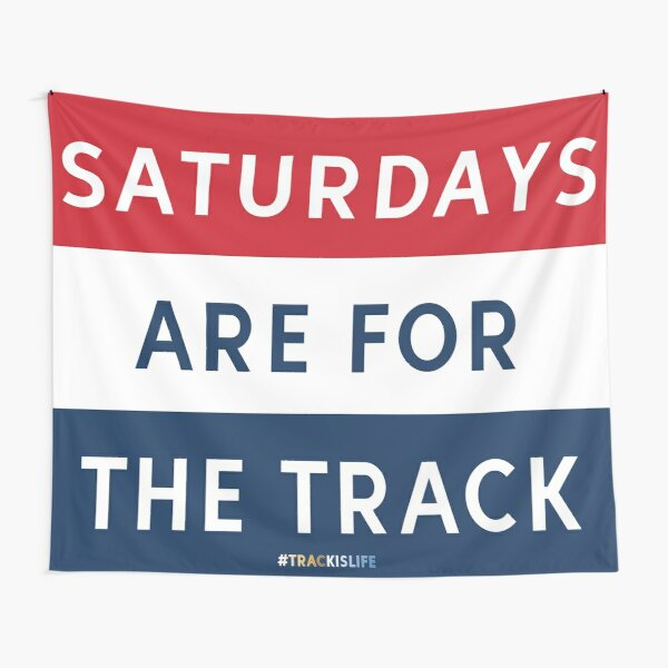 Saturdays are for the track Tapestry