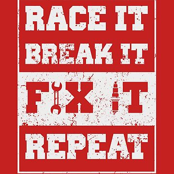 Race It Break It Fix It Repeat - Racing And Mechanic Gifts by deepsenses