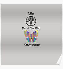 Life has a beautiful crazy design Poster
