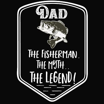 Dad The Fisherman The Myth The Legend  by customgifts