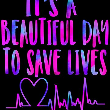 It's a beautiful day to save lives  by tiffanator606