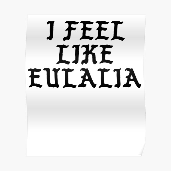 I Feel Like Eulalia - Cool Pablo Hipster Name Sticker Poster