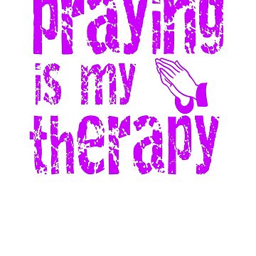 Praying is My Therapy - Distressed Vintage Prayer Theme Tshirt Gift by techman516