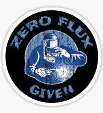 Trending Zero Flux Given Welder Funny Welding Humor Sticker