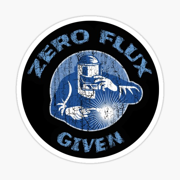 Trending Zero Flux Given Welder Funny Welding Humor Sticker
