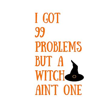 Funny Halloween TShirt I Got 99 Problems but A Witch Ain't One by karolynmarie
