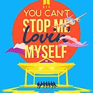 You Cant Stop Me Lovin Myself - BTS by aartmoore