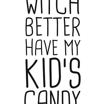 Witch Better Have My Kid's Candy Halloween T-Shirt Women by 14thFloor