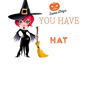 Witch Halloween - Some Days Have to Put on the Hat by ZippyThread