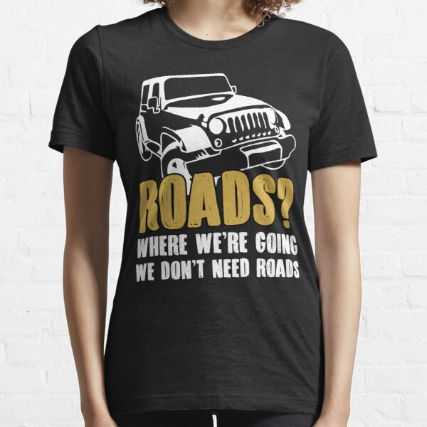 Where We're Going We Don't Need Roads T-shirt Essential T-Shirt