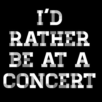 I'd rather be at a concert by ezyassine