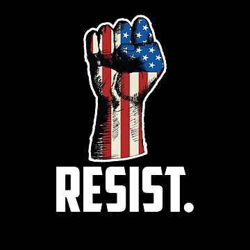 Resist. Protest, Anti-Trump, Resistance Design by UrbanApparel