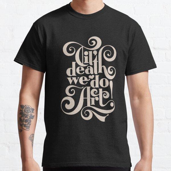 Til Death We Do Art - in black & cream Classic T-Shirt