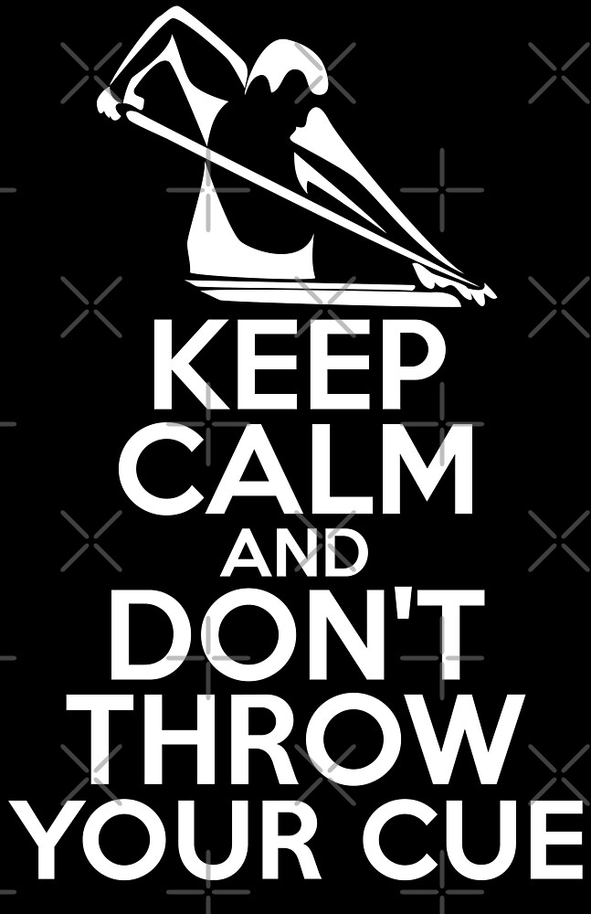 Keep Calm and Don't Throw Your Cue by wantneedlove