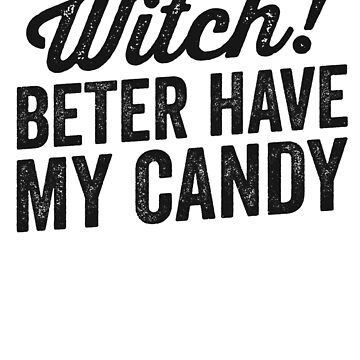 Witch! Better Have My Candy Halloween T-Shirt Cute Party by 14thFloor