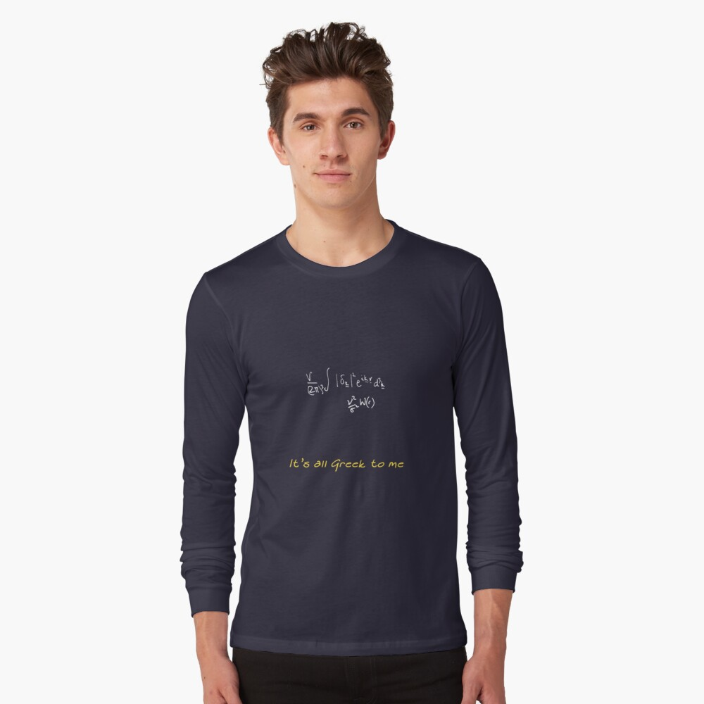 It's all Greek to me Long Sleeve T-Shirt