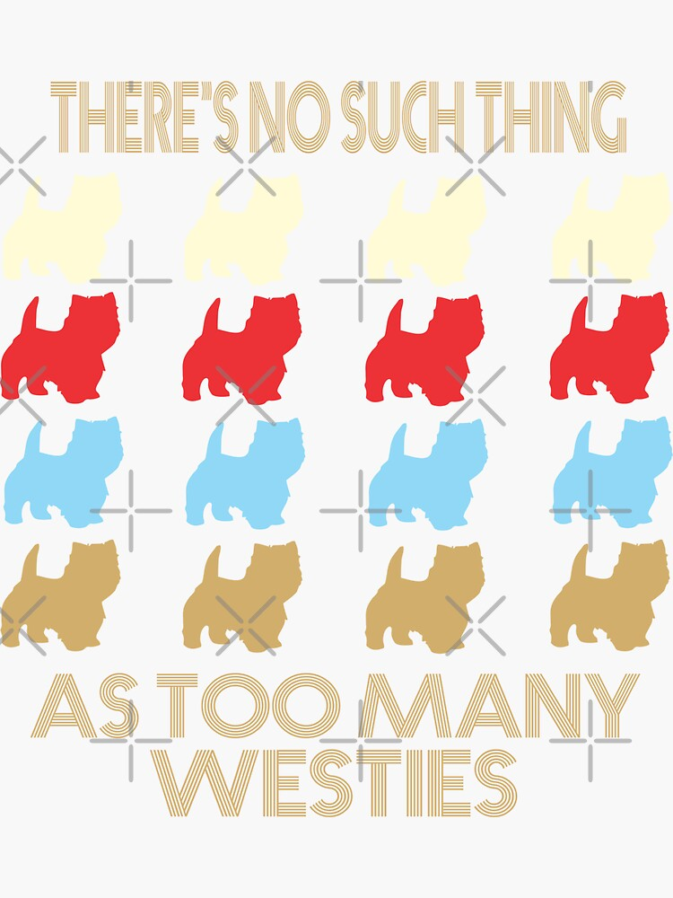 Westie Dog Lovers - There's No Such Thing As Too Many Westies - Retro Vintage Style 1970's by funnyguy