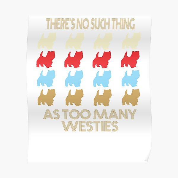 Westie Dog Lovers - There's No Such Thing As Too Many Westies - Retro Vintage Style 1970's Poster