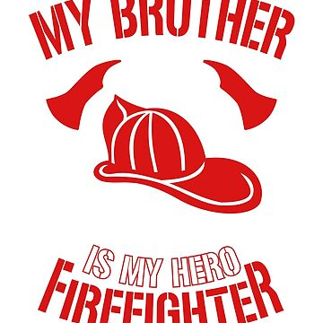 My BROTHER is my Hero Firefighter T-Shirt by railwayblogger