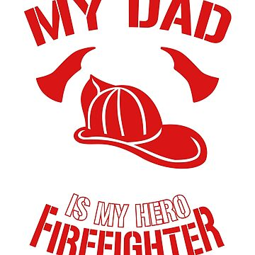 My DAD is my Hero Firefighter T-Shirt by railwayblogger