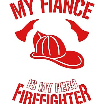 My FIANCE is my Hero Firefighter T-Shirt by railwayblogger