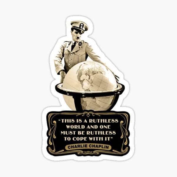 """Charlie Chaplin Quotes - """"This Is Ruthless World And One Must Be Ruthless To Cope With It"""" Sticker"""
