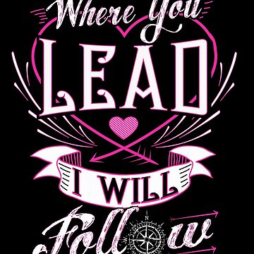 Where You Lead I Will Follow  Girls Quote Pink Cute  by JapaneseInkArt