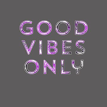 Good Vibes Only by madtoyman