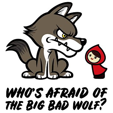 Who's Afraid of the Big Bad Wolf? by GiggleTees