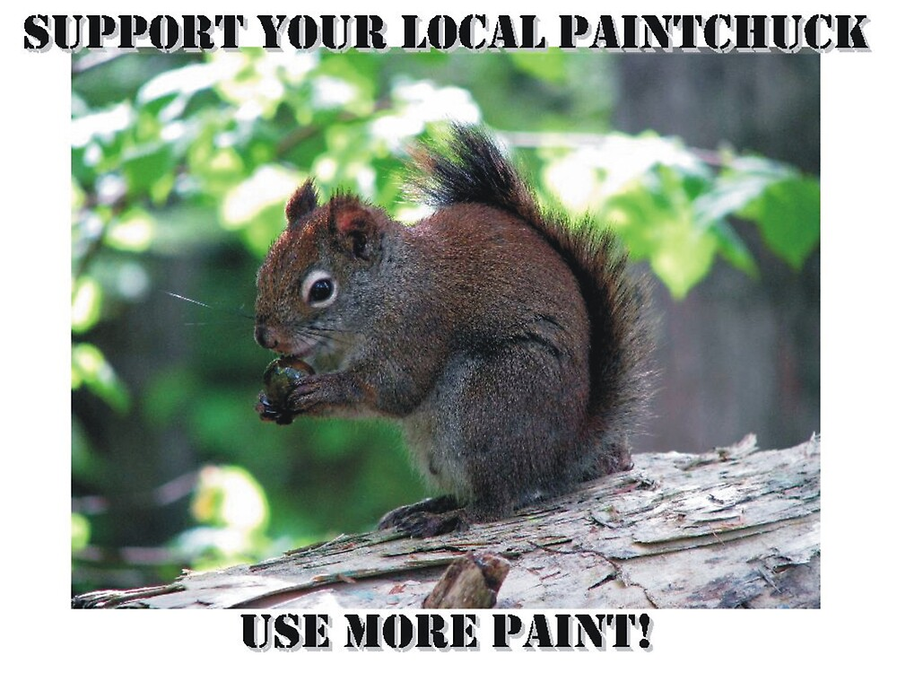 Support Your Local Paintchuck... by Indelibly-Yours