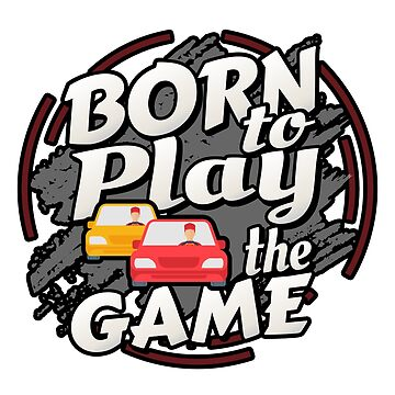 Born to Play the Game Auto Racing by TruBru