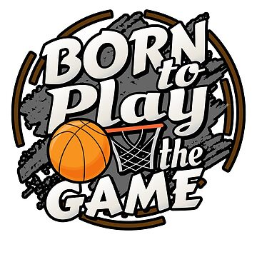Born to Play the Game Basketball Player by TruBru