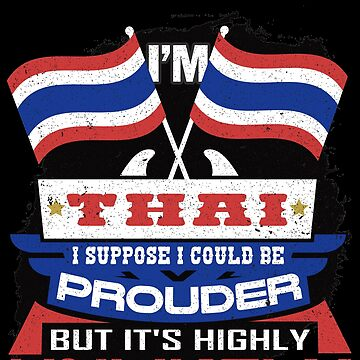 I'm Thai Suppose I Could Be Prouder But It's Highly Unlikely by highparkoutlet
