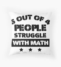 5 Out Of 4 People Struggle With Math tee shirt  Throw Pillow