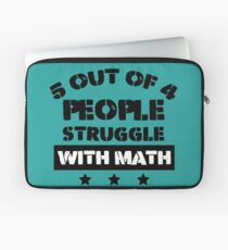 5 Out Of 4 People Struggle With Math tee shirt  Laptop Sleeve