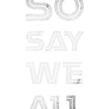 So Say We All by CreativeSpero